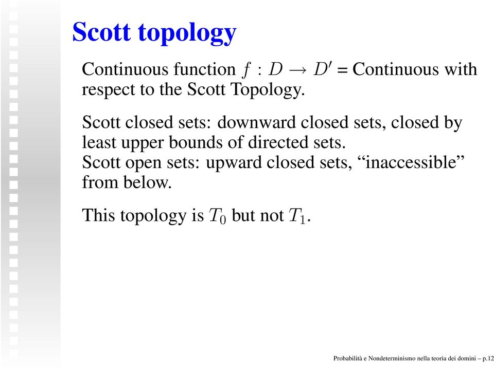 Scott closed sets: downward closed sets, closed by least upper bounds of directed