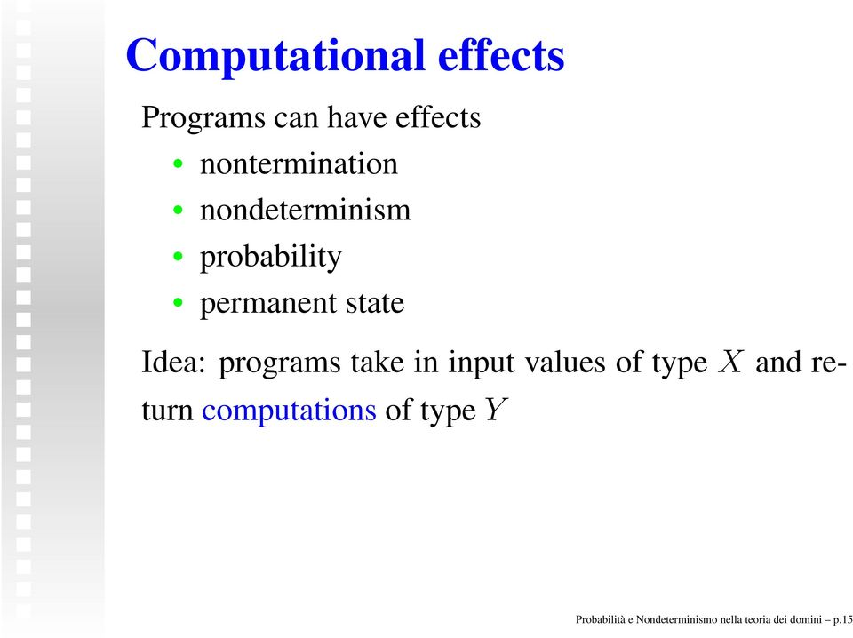 Idea: programs take in input values of type X and return