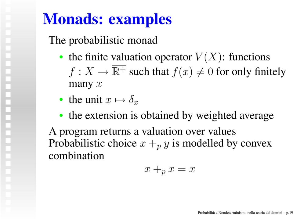 weighted average A program returns a valuation over values Probabilistic choice x + p y is