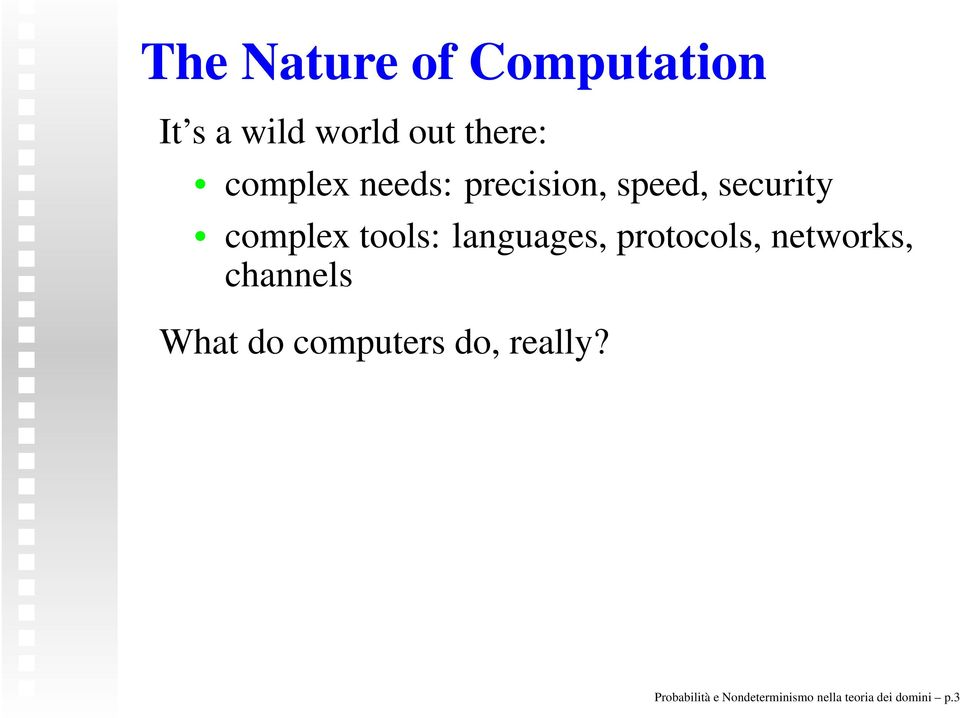 languages, protocols, networks, channels What do computers