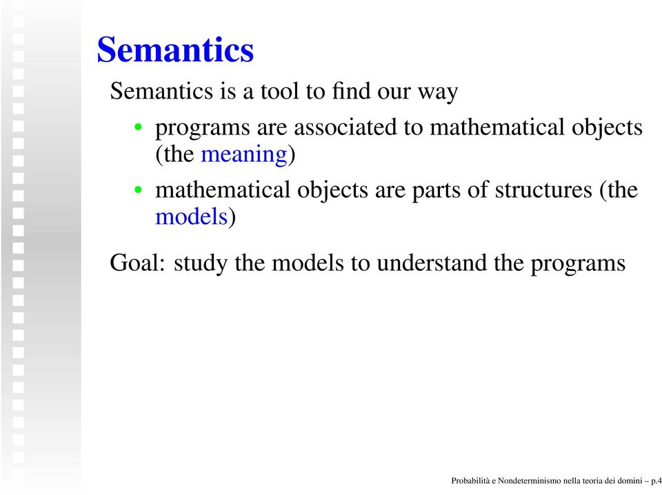 objects are parts of structures (the models) Goal: study the models