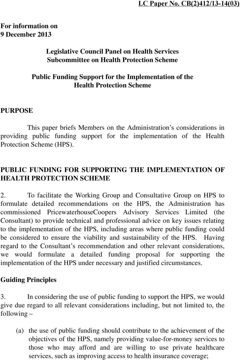 Protection Scheme PURPOSE This paper briefs Members on the Administration s considerations in providing public funding support for the implementation of the Health Protection Scheme (HPS).
