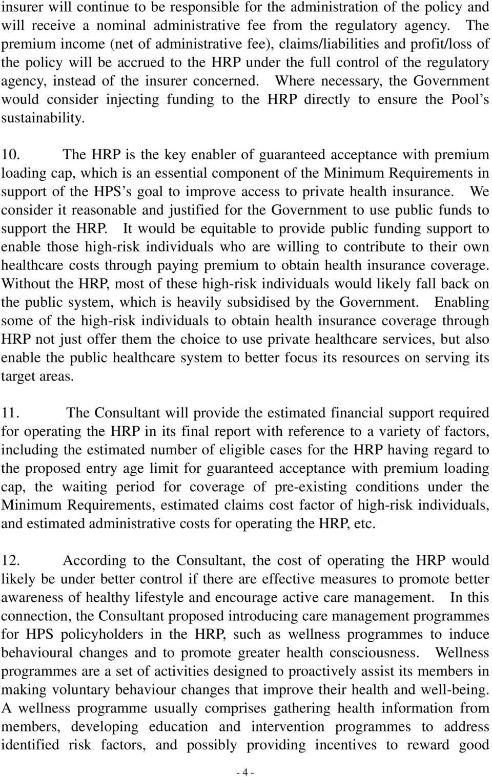 concerned. Where necessary, the Government would consider injecting funding to the HRP directly to ensure the Pool s sustainability. 10.