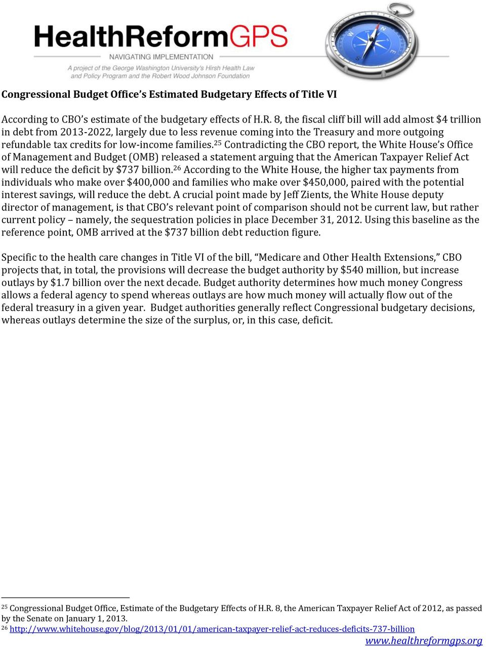 25 Contradicting the CBO report, the White House s Office of Management and Budget (OMB) released a statement arguing that the American Taxpayer Relief Act will reduce the deficit by $737 billion.