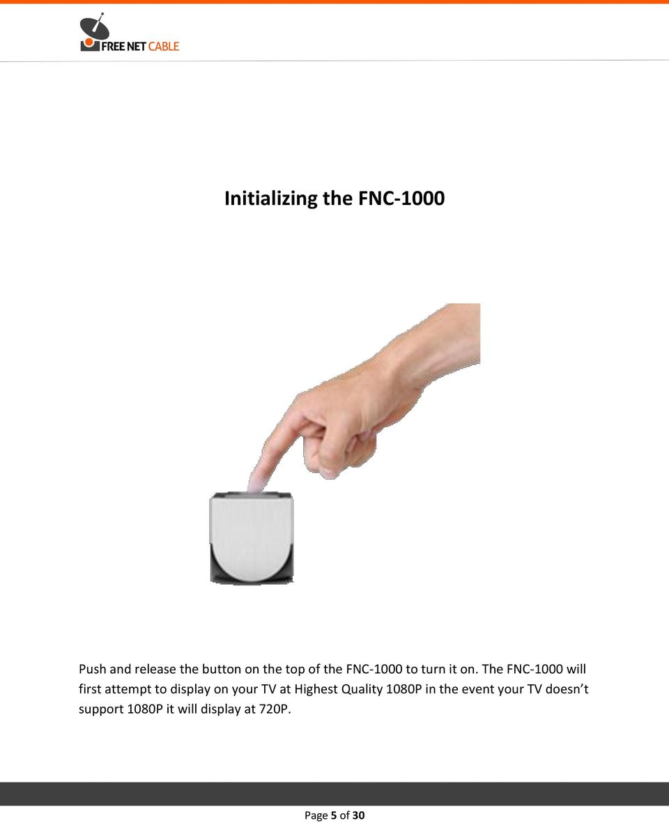 The FNC-1000 will first attempt to display on your TV at