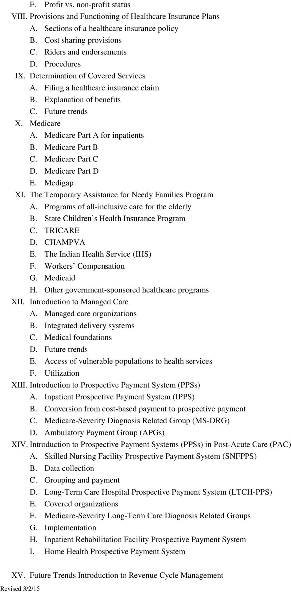 Medicare Part C D. Medicare Part D E. Medigap XI. The Temporary Assistance for Needy Families Program A. Programs of all-inclusive care for the elderly B. State Children s Health Insurance Program C.