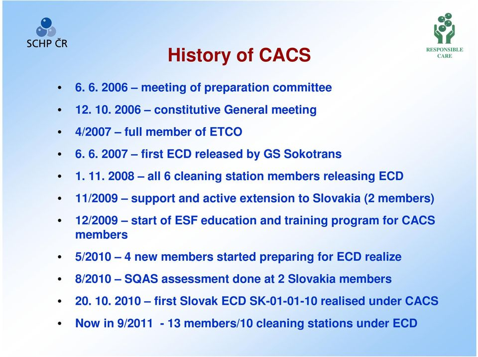 and training program for CACS members 5/2010 4 new members started preparing for ECD realize 8/2010 SQAS assessment done at 2 Slovakia members 20.