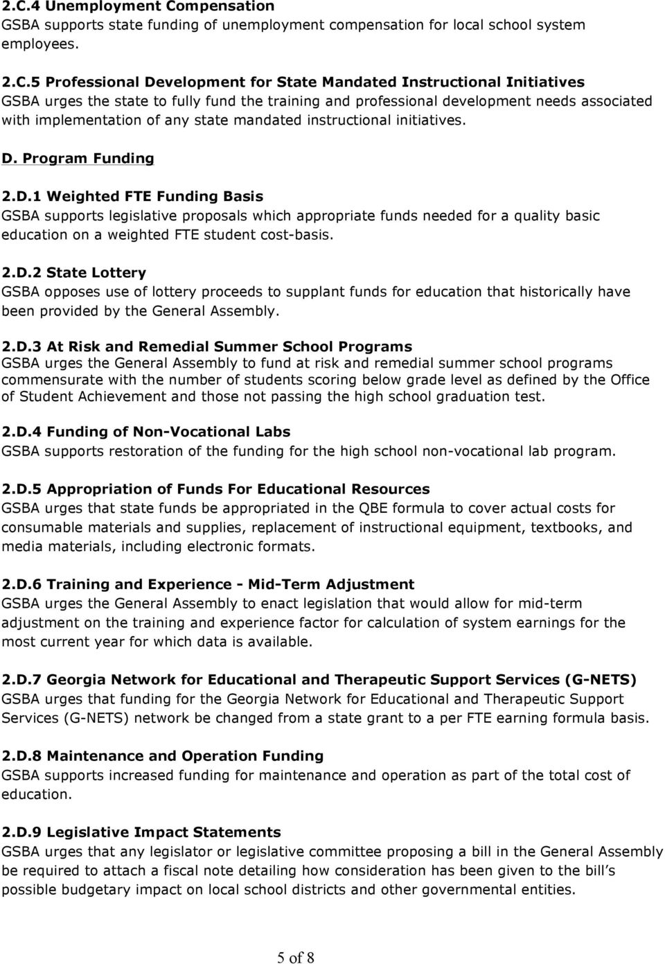 Program Funding 2.D.1 Weighted FTE Funding Basis GSBA supports legislative proposals which appropriate funds needed for a quality basic education on a weighted FTE student cost-basis. 2.D.2 State Lottery GSBA opposes use of lottery proceeds to supplant funds for education that historically have been provided by the General Assembly.