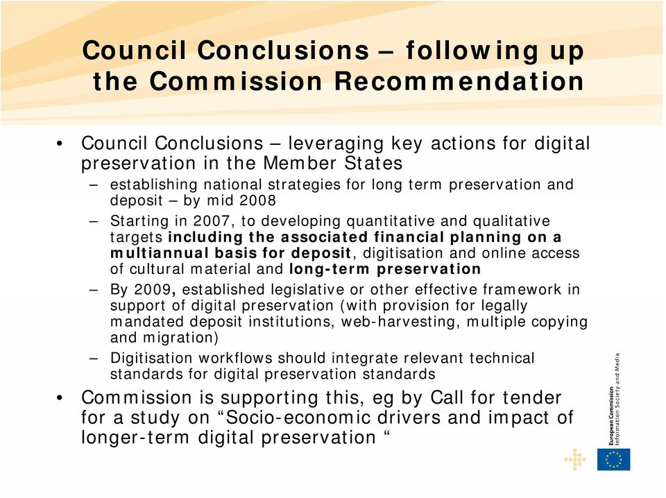 and online access of cultural material and long-term preservation By 2009, established legislative or other effective framework in support of digital preservation (with provision for legally mandated
