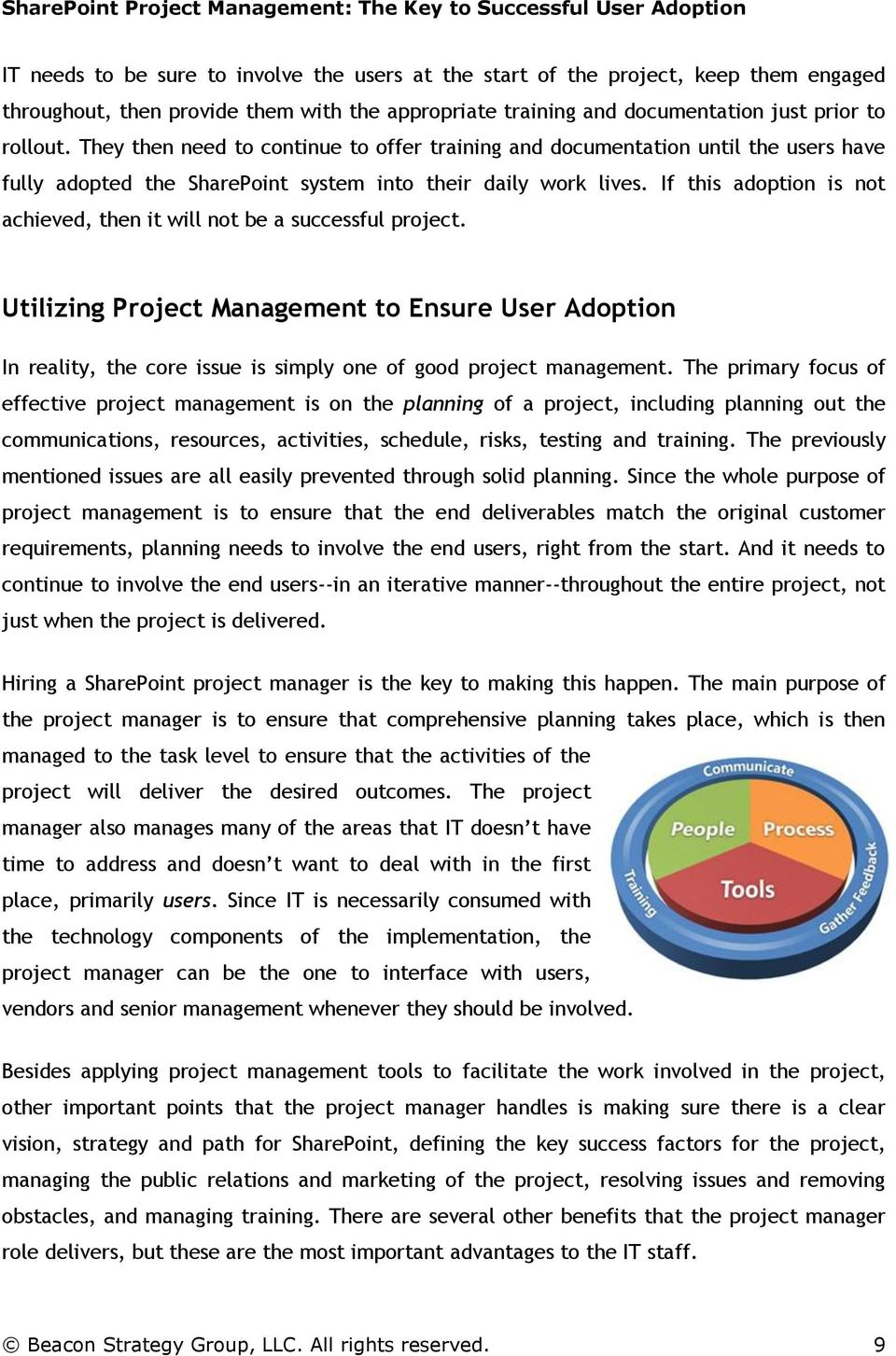 If this adoption is not achieved, then it will not be a successful project. Utilizing Project Management to Ensure User Adoption In reality, the core issue is simply one of good project management.