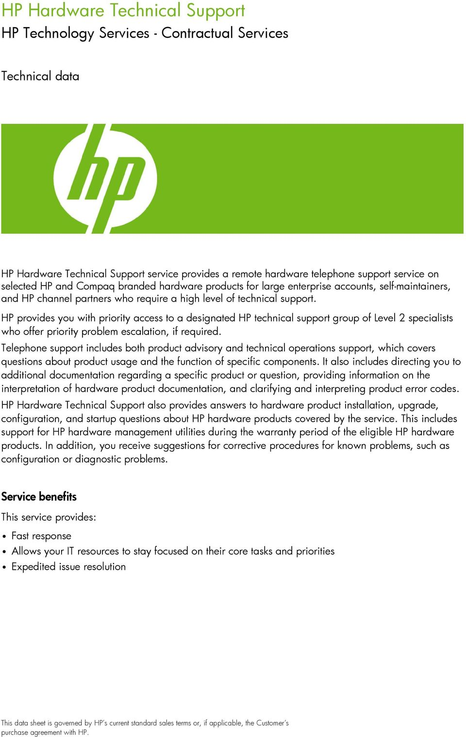 HP provides you with priority access to a designated HP technical support group of Level 2 specialists who offer priority problem escalation, if required.