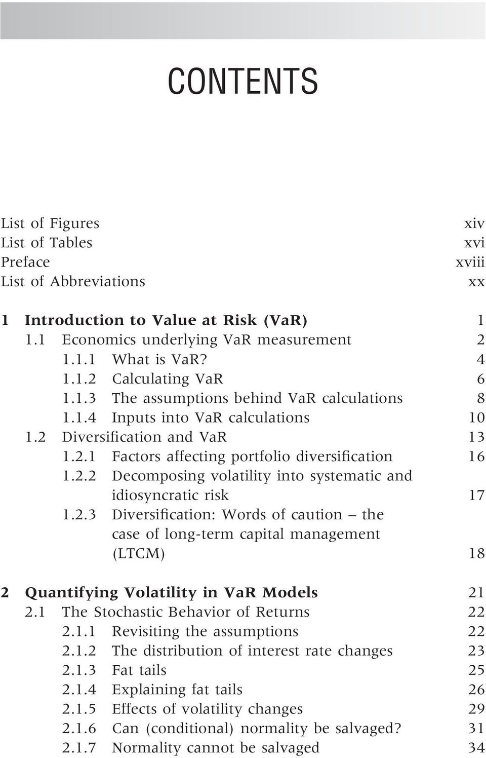 2.3 Diversification: Words of caution the case of long-term capital management (LTCM) 18 2 Quantifying Volatility in VaR Models 21 2.1 The Stochastic Behavior of Returns 22 2.1.1 Revisiting the assumptions 22 2.
