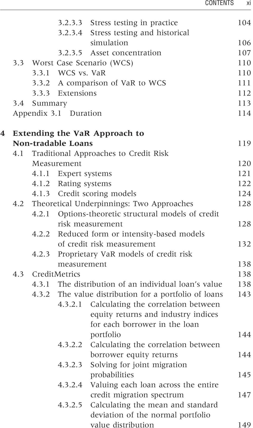 1.2 Rating systems 122 4.1.3 Credit scoring models 124 4.2 Theoretical Underpinnings: Two Approaches 128 4.2.1 Options-theoretic structural models of credit risk measurement 128 4.2.2 Reduced form or intensity-based models of credit risk measurement 132 4.