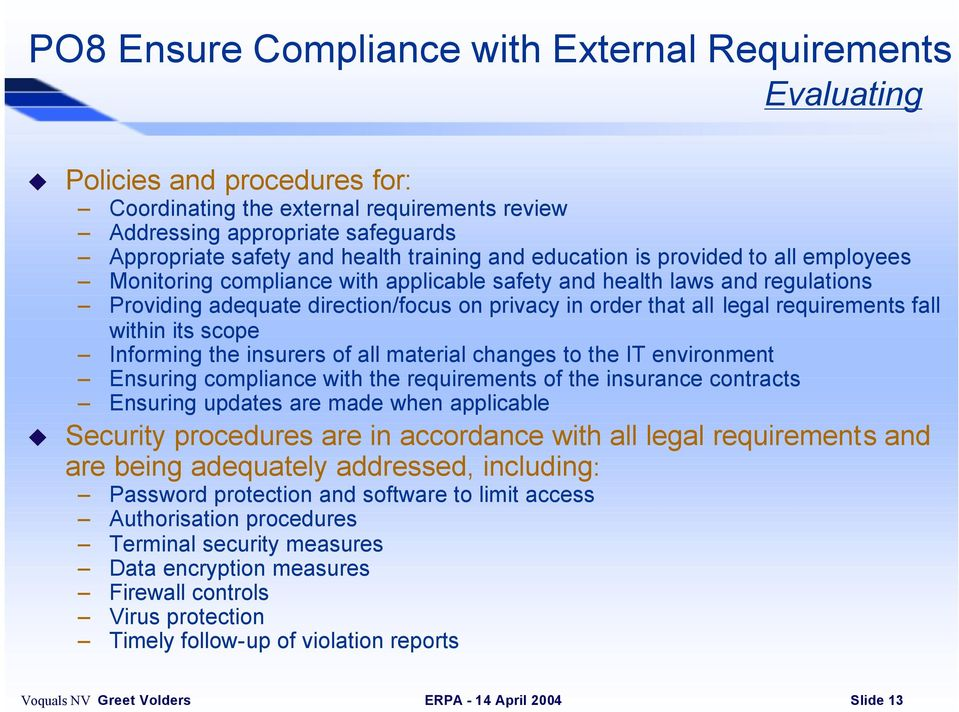 requirements fall within its scope Informing the insurers of all material changes to the IT environment Ensuring compliance with the requirements of the insurance contracts Ensuring updates are made