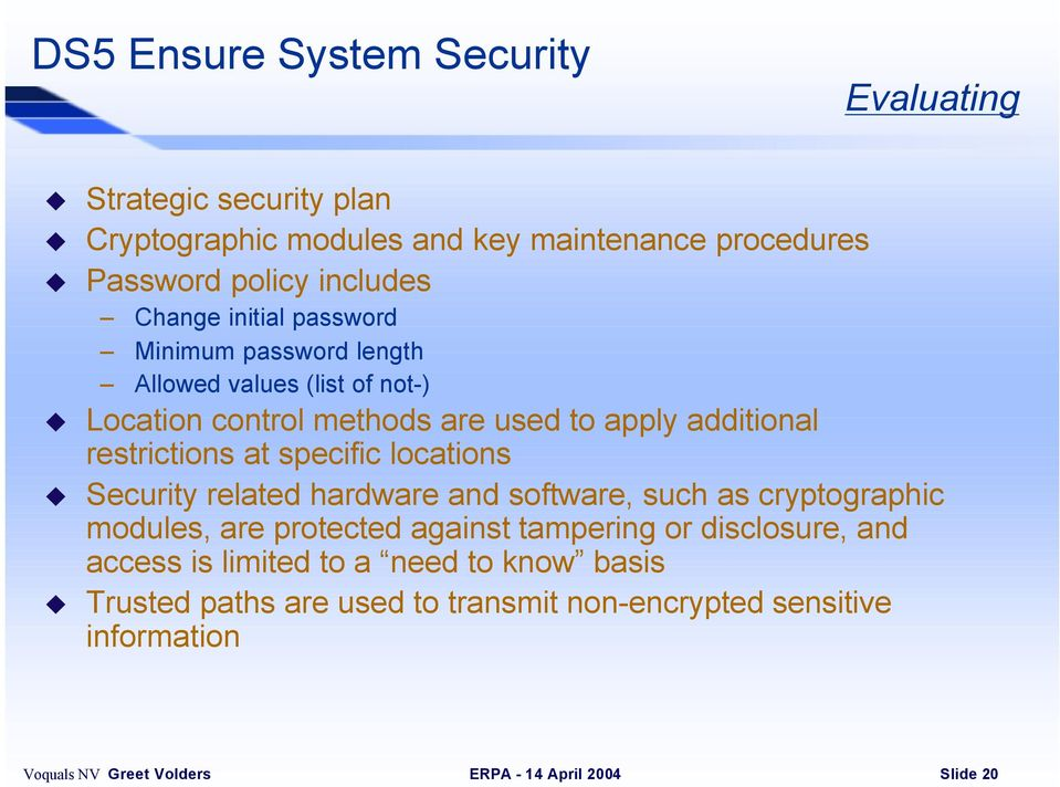 additional restrictions at specific locations Security related hardware and software, such as cryptographic modules, are protected