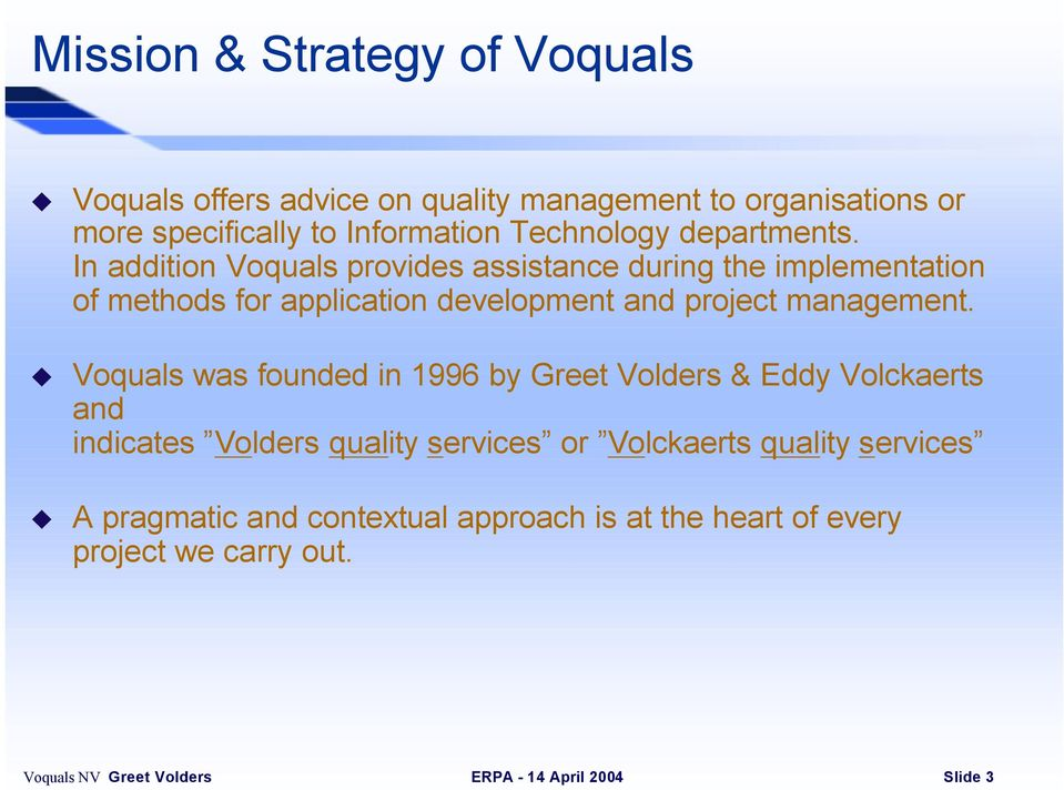 In addition Voquals provides assistance during the implementation of methods for application development and project