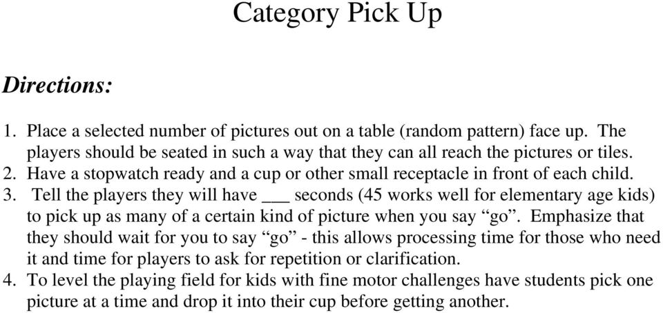 Tell the players they will have seconds (45 works well for elementary age kids) to pick up as many of a certain kind of picture when you say go.