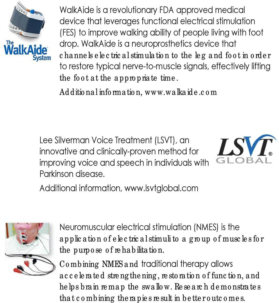 time. Additional information, www.walkaide.com Lee Silverman Voice Treatment (LSVT), an innovative and clinically-proven method for improving voice and speech in individuals with Parkinson disease.