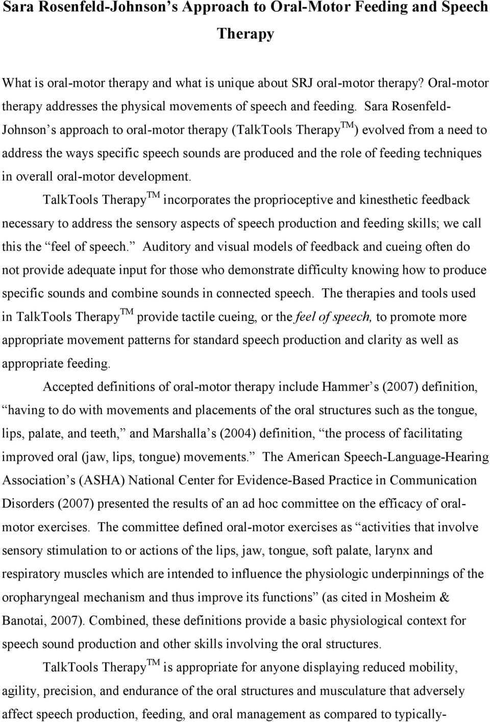 Sara Rosenfeld- Johnson s approach to oral-motor therapy (TalkTools Therapy TM ) evolved from a need to address the ways specific speech sounds are produced and the role of feeding techniques in