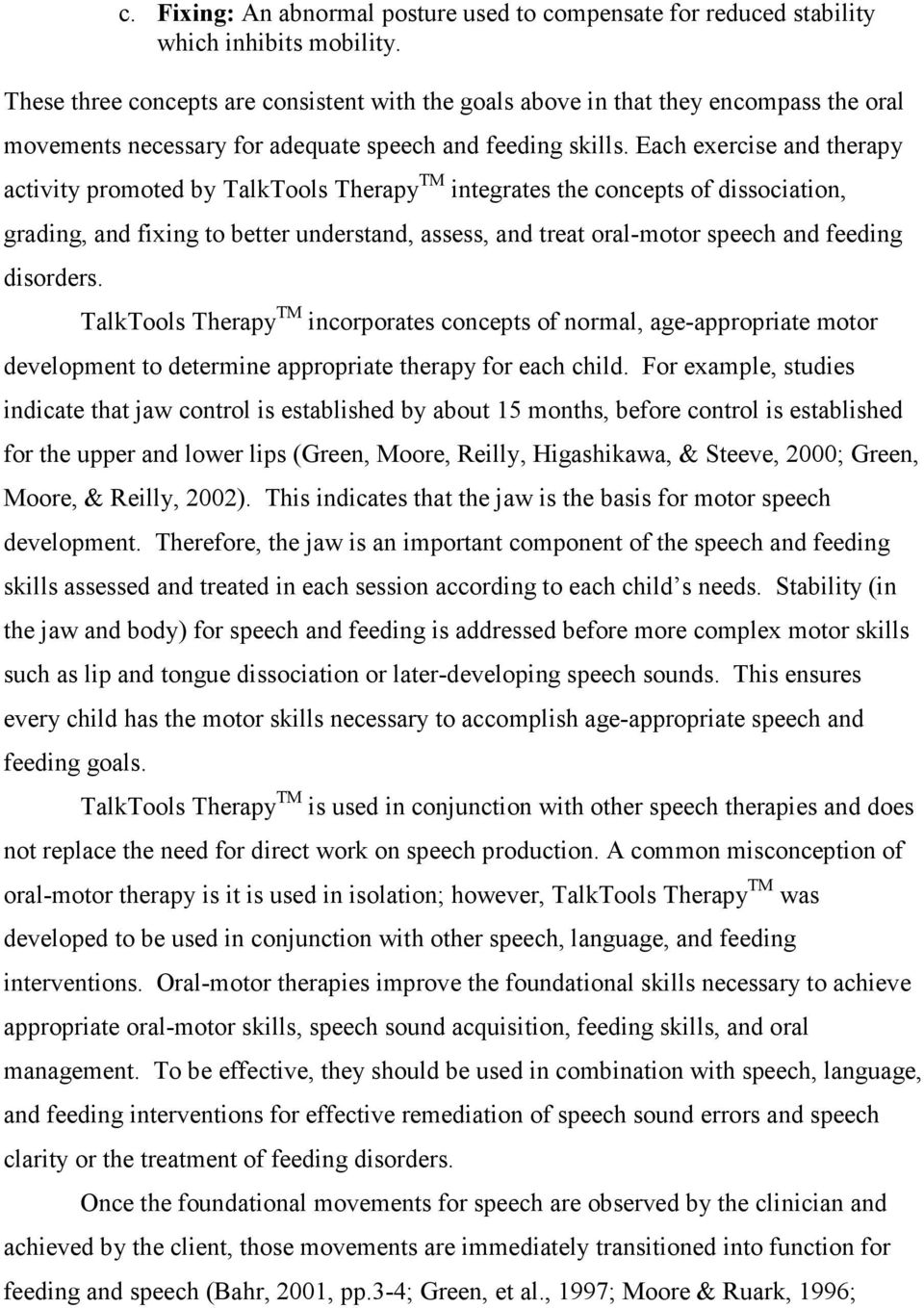 Each exercise and therapy activity promoted by TalkTools Therapy TM integrates the concepts of dissociation, grading, and fixing to better understand, assess, and treat oral-motor speech and feeding