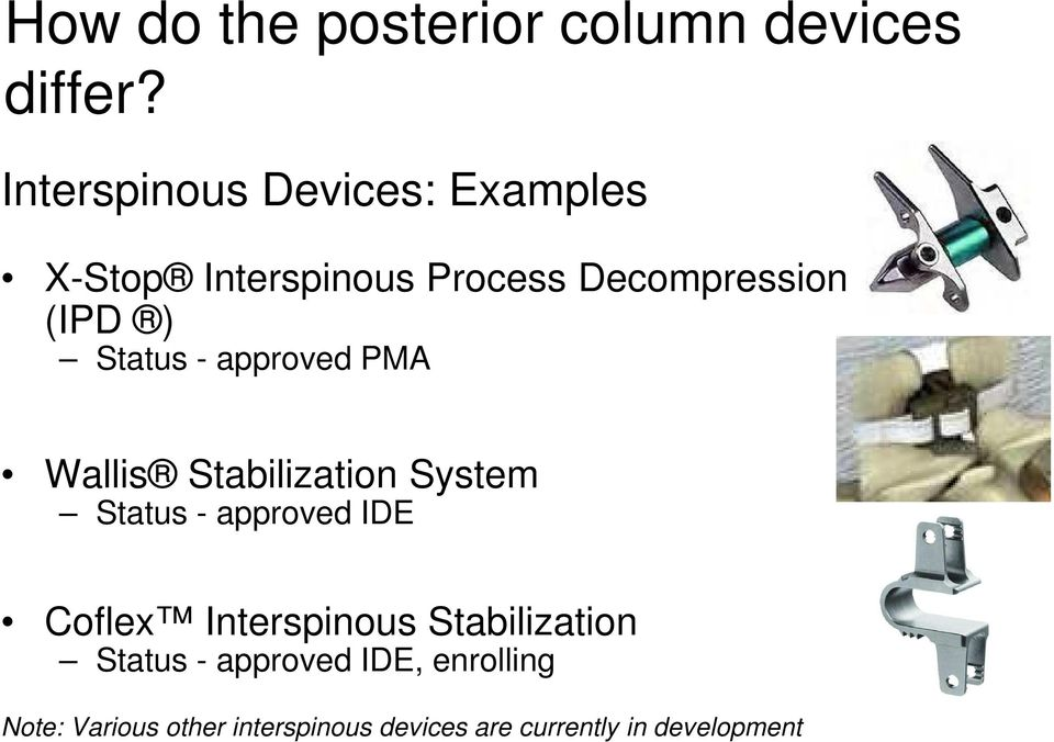 Status - approved PMA Wallis Stabilization System Status - approved IDE Coflex