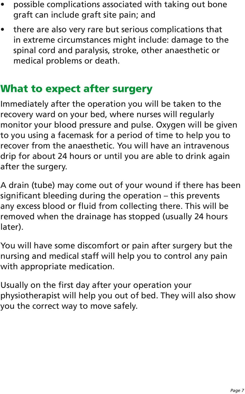 What to expect after surgery Immediately after the operation you will be taken to the recovery ward on your bed, where nurses will regularly monitor your blood pressure and pulse.