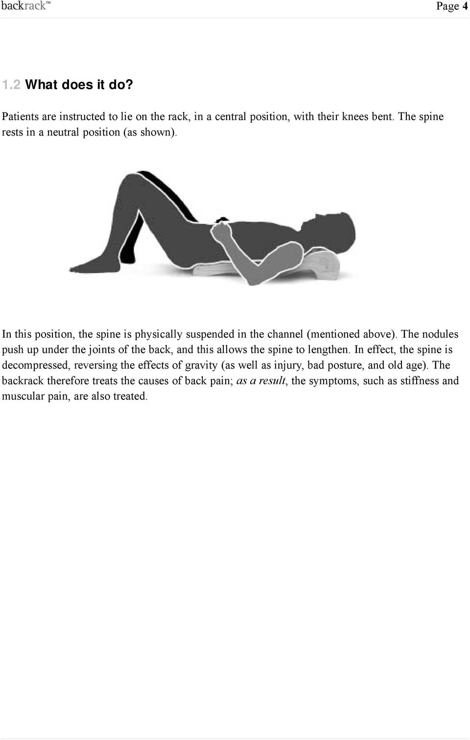 The nodules push up under the joints of the back, and this allows the spine to lengthen.
