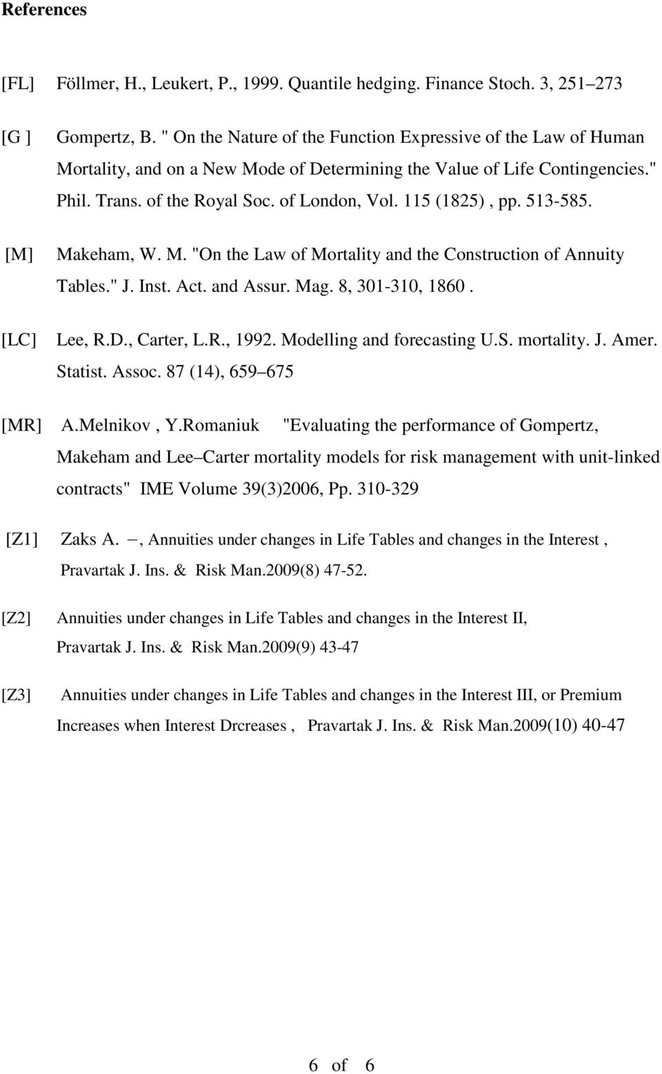 "[M] [LC] Makeham, W. M. ""O the Law of Mortality ad the Costructio of Auity Tables."" J. Ist. Act. ad Assur. Mag. 8, 301-310, 1860. Lee, R.D., Carter, L.R., 1992. Modellig ad forecastig U.S. mortality."