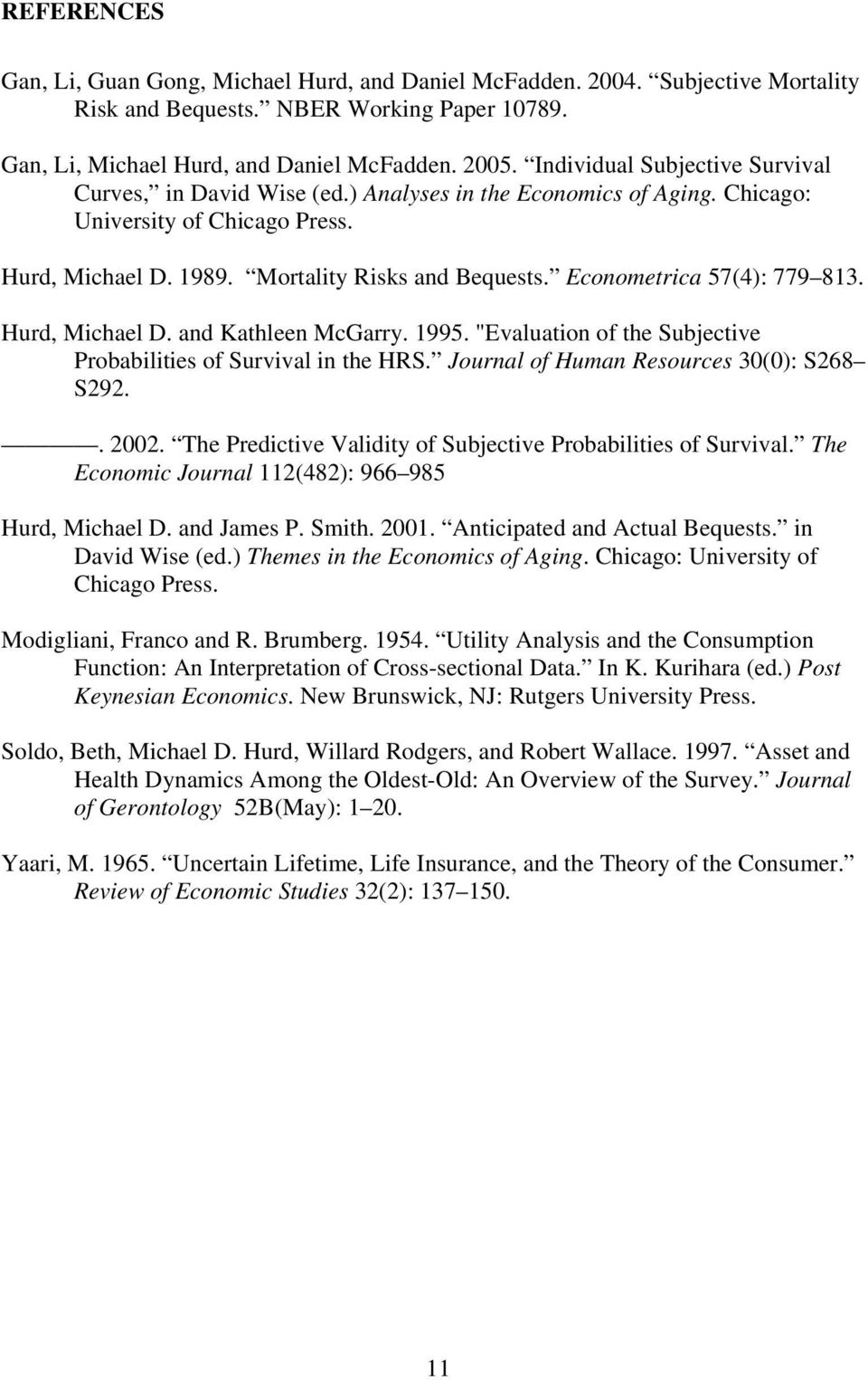 "Economerica 57(4): 779 813. Hurd, Michael D. and Kahleen McGarry. 1995. ""Evaluaion of he Subjecive Probabiliies of Survival in he HRS. Journal of Human Resources 30(0): S268 S292.. 2002."