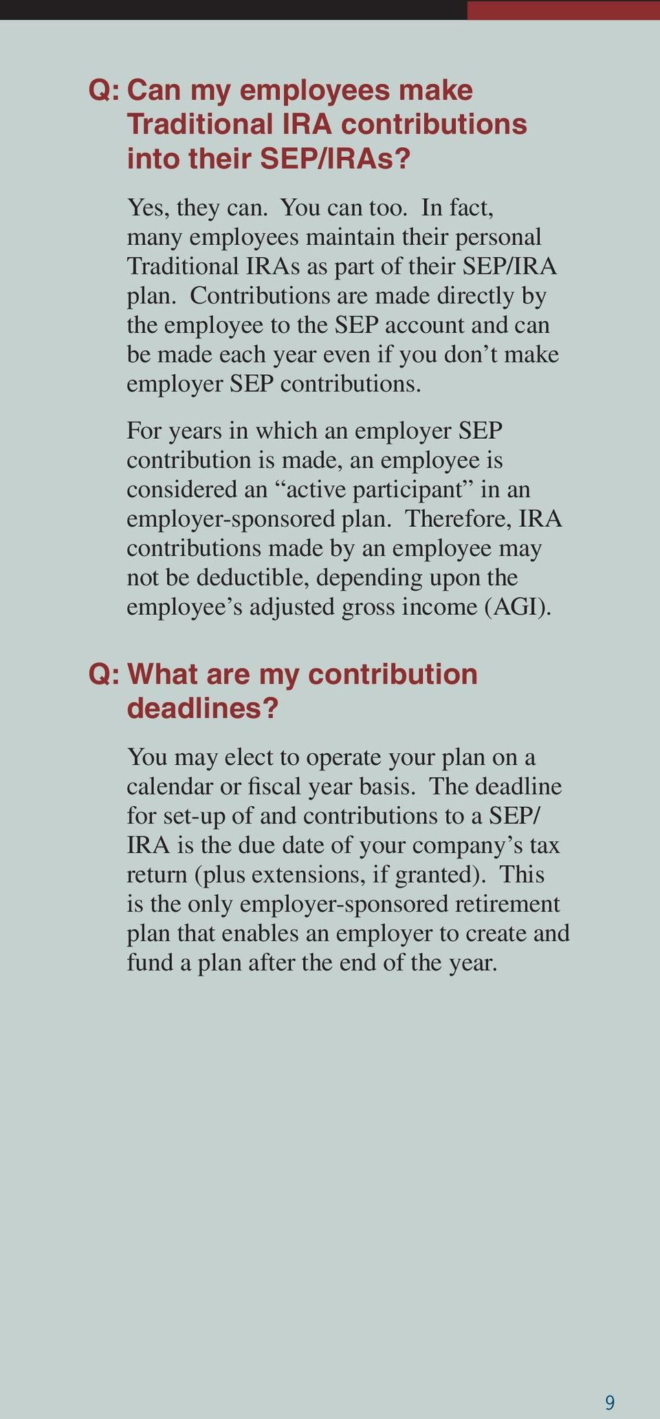 For years in which an employer SEP contribution is made, an employee is considered an active participant in an employer-sponsored plan.
