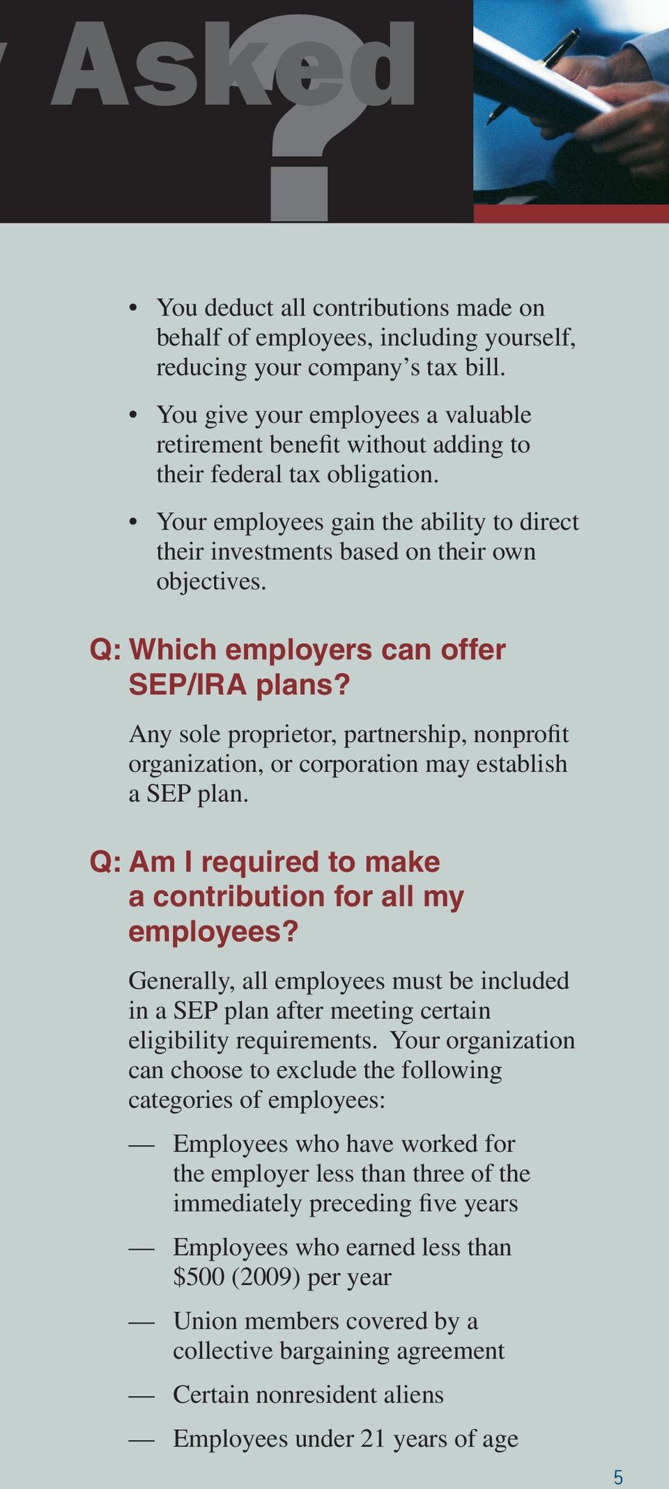 Q: Which employers can offer SEP/IRA plans? Any sole proprietor, partnership, nonprofit organization, or corporation may establish a SEP plan.