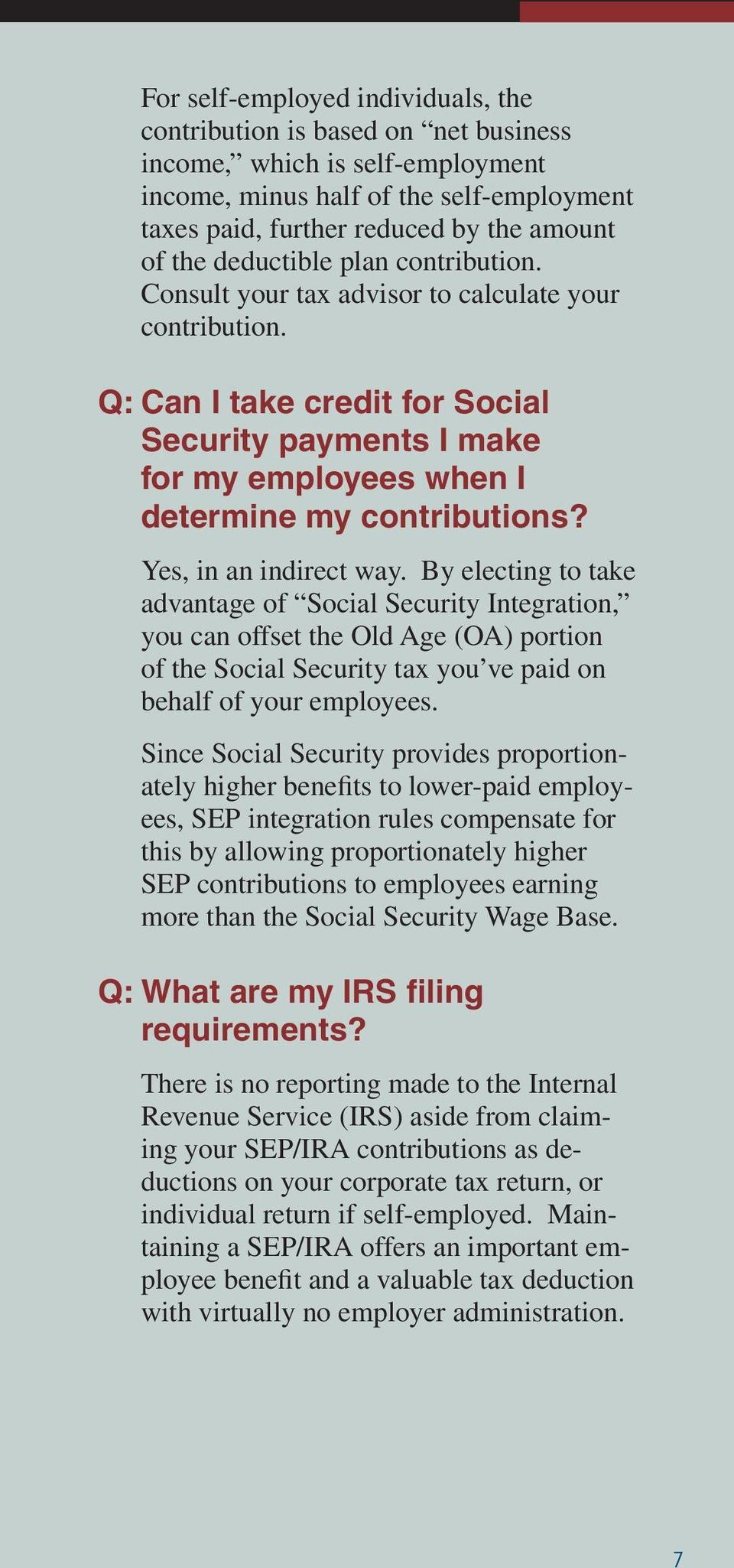 Yes, in an indirect way. By electing to take advantage of Social Security Integration, you can offset the Old Age (OA) portion of the Social Security tax you ve paid on behalf of your employees.