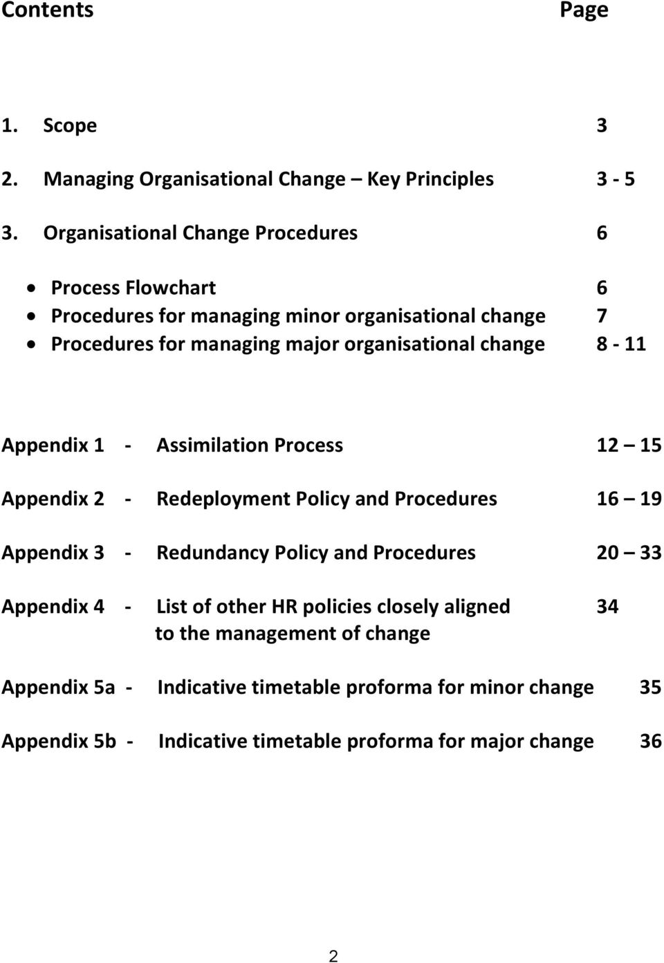 organisational change 8-11 Appendix 1 - Assimilation Process 12 15 Appendix 2 - Redeployment Policy and Procedures 16 19 Appendix 3 - Redundancy Policy