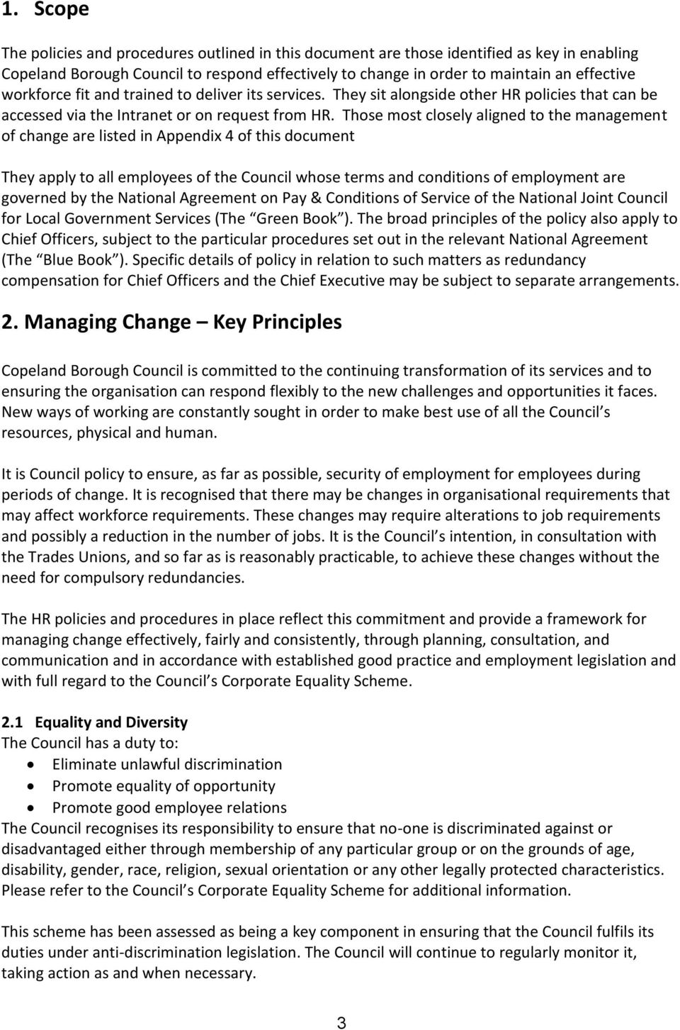 Those most closely aligned to the management of change are listed in Appendix 4 of this document They apply to all employees of the Council whose terms and conditions of employment are governed by