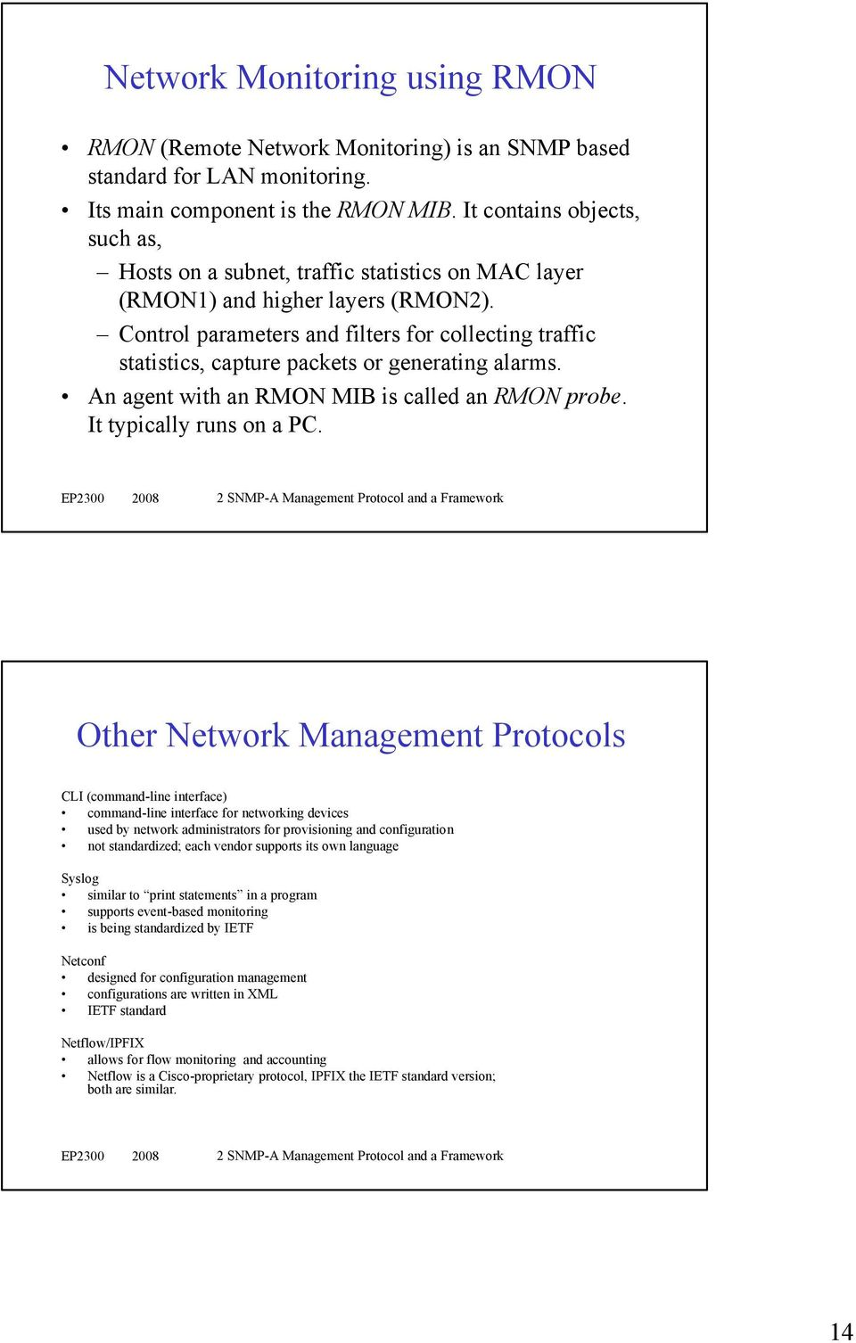 Control parameters and filters for collecting traffic statistics, capture packets or generating alarms. An agent with an RMON MIB is called an RMON probe. It typically runs on a PC.