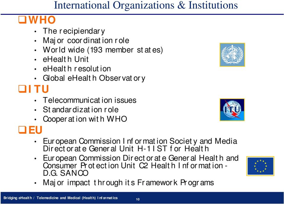 Information Society and Media Directorate General Unit H-1 IST for Health European Commission Directorate General Health and Consumer
