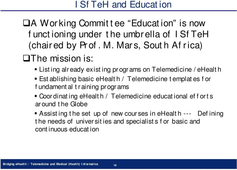 templates for fundamental training programs Coordinating ehealth / Telemedicine educational efforts around the Globe Assisting the set up of new