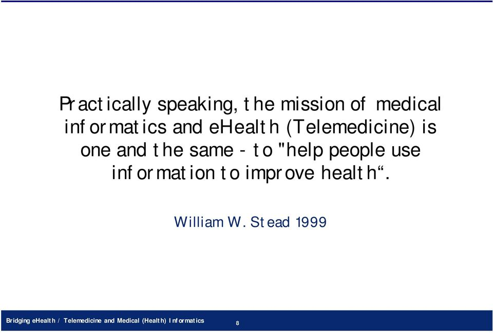use information to improve health. William W.