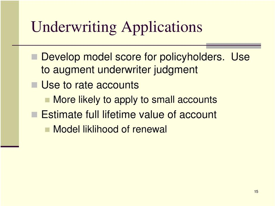 Use to augment underwriter judgment Use to rate accounts