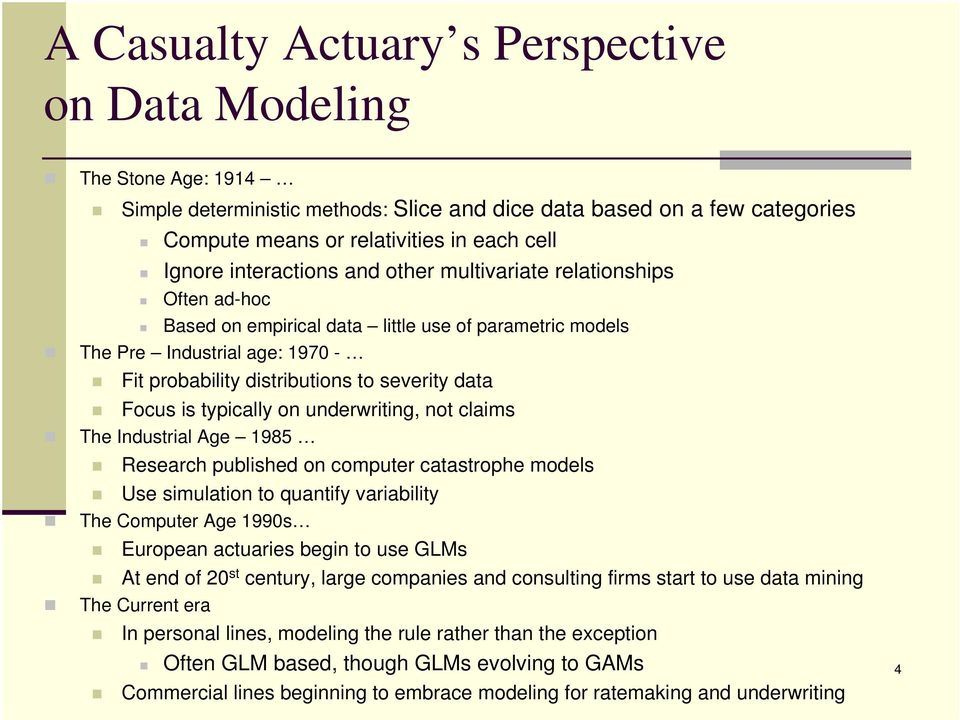 Focus is typically on underwriting, not claims The Industrial Age 1985 Research published on computer catastrophe models Use simulation to quantify variability The Computer Age 1990s European
