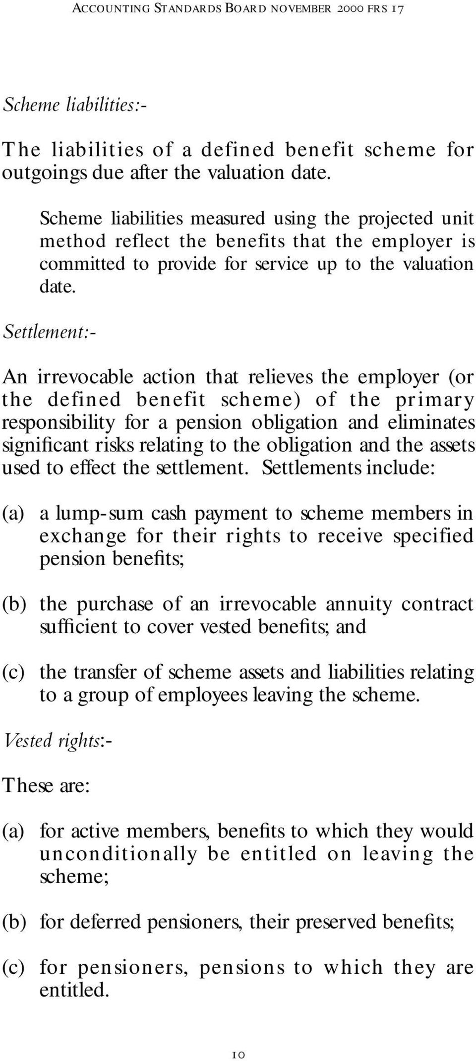 Scheme liabilities:- Settlement:- An irrevocable action that relieves the employer (or the defined benefit scheme) of the primary responsibility for a pension obligation and eliminates significant