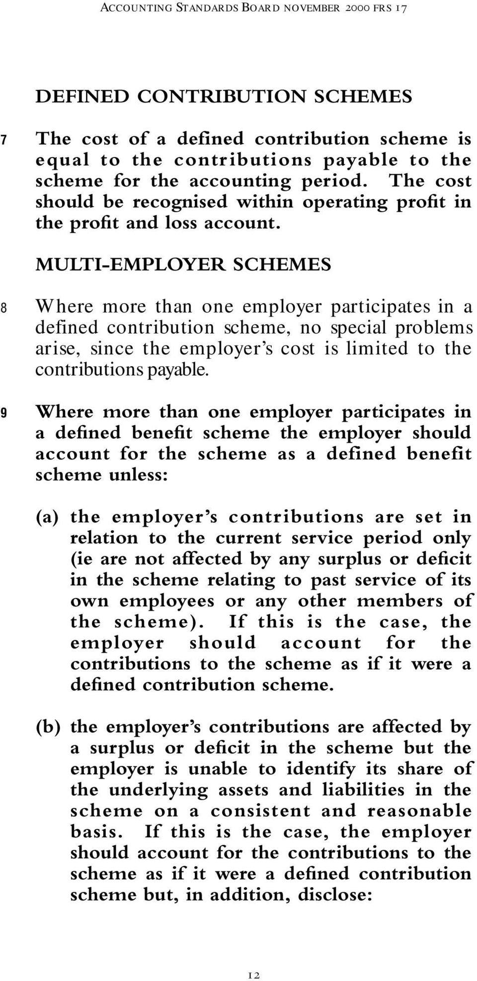 MULTI-EMPLOYER SCHEMES 8 9 Where more than one employer participates in a defined contribution scheme, no special problems arise, since the employer s cost is limited to the contributions payable.