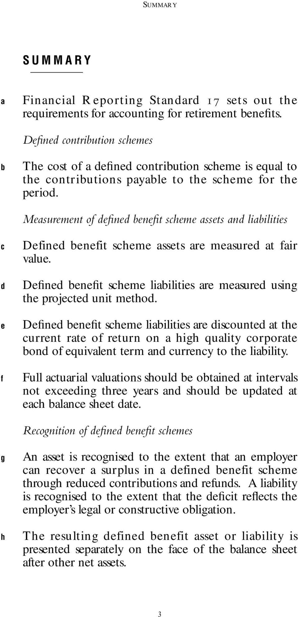 Measurement of defined benefit scheme assets and liabilities c d e f Defined benefit scheme assets are measured at fair value.