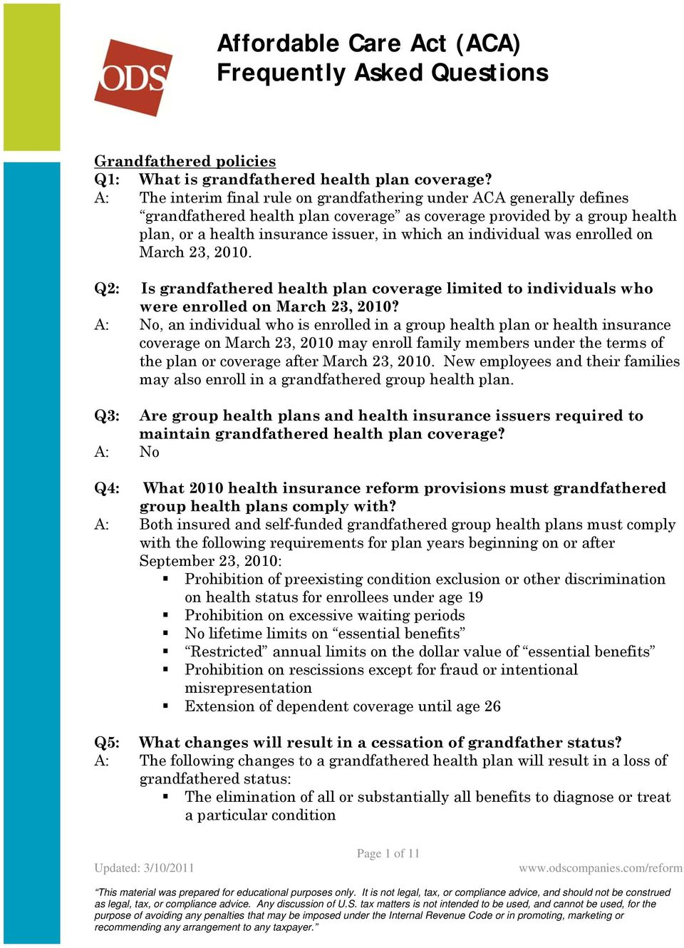 individual was enrolled on March 23, 2010. Q2: Is grandfathered health plan coverage limited to individuals who were enrolled on March 23, 2010?