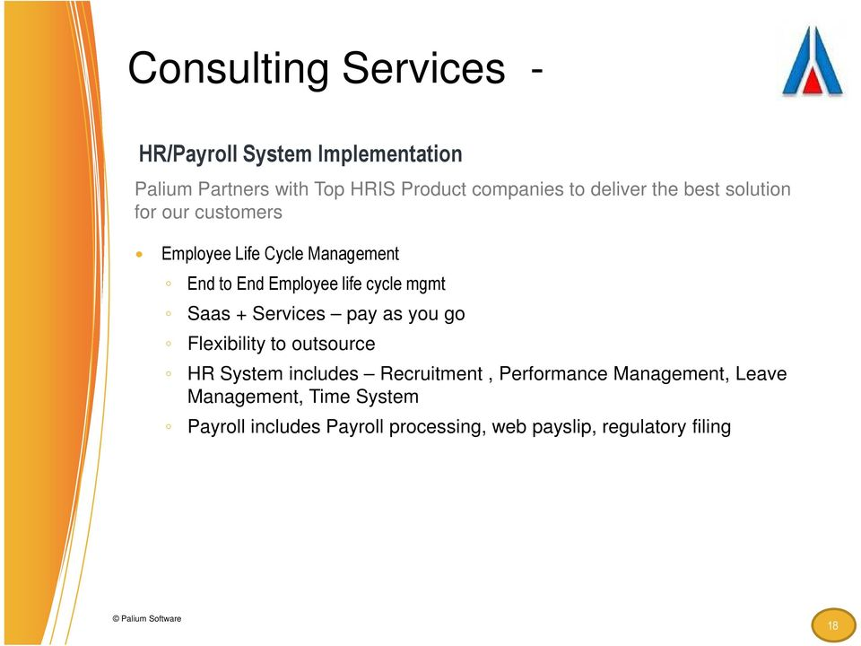 Saas + Services pay as you go Flexibility to outsource HR System includes Recruitment, Performance Management,