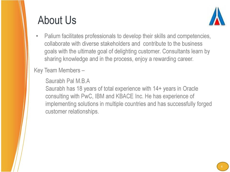 Consultants learn by sharing knowledge and in the process, enjoy a rewarding career. Key Team Members Saurabh Pal M.B.