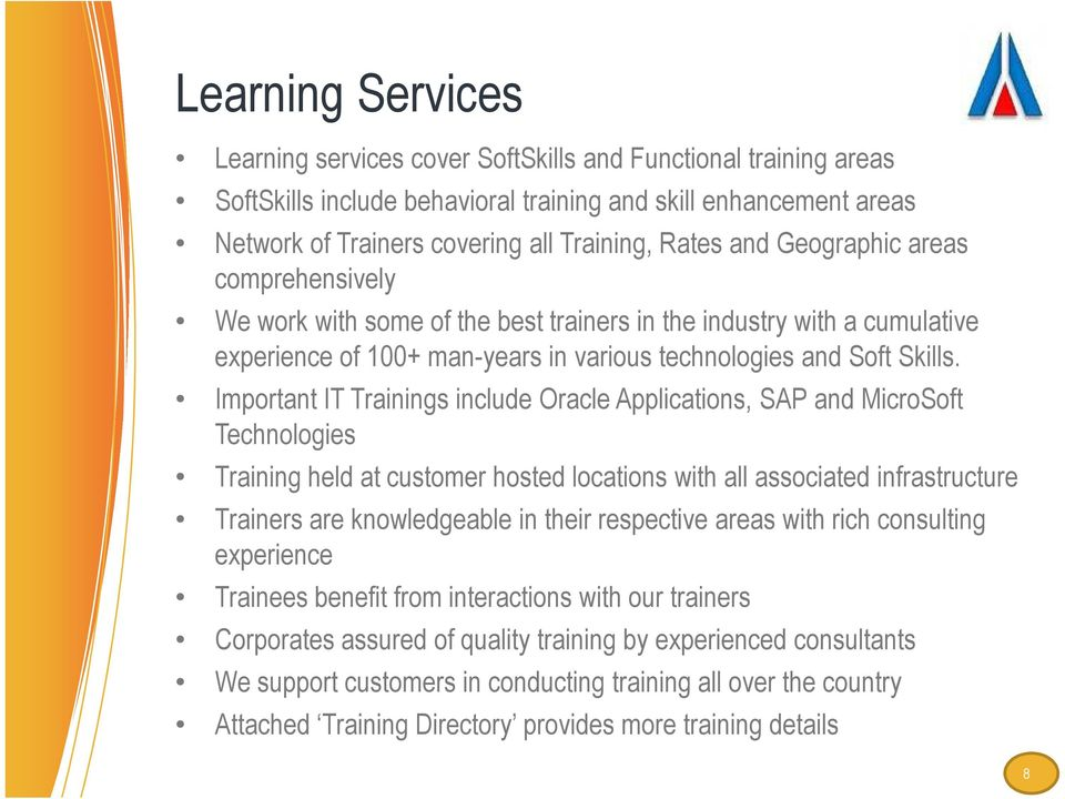 Important IT Trainings include Oracle Applications, SAP and MicroSoft Technologies Training held at customer hosted locations with all associated infrastructure Trainers are knowledgeable in their