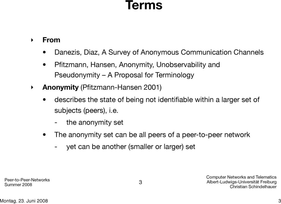the state of being not identifiable within a larger set of subjects (peers), i.e. - the anonymity set