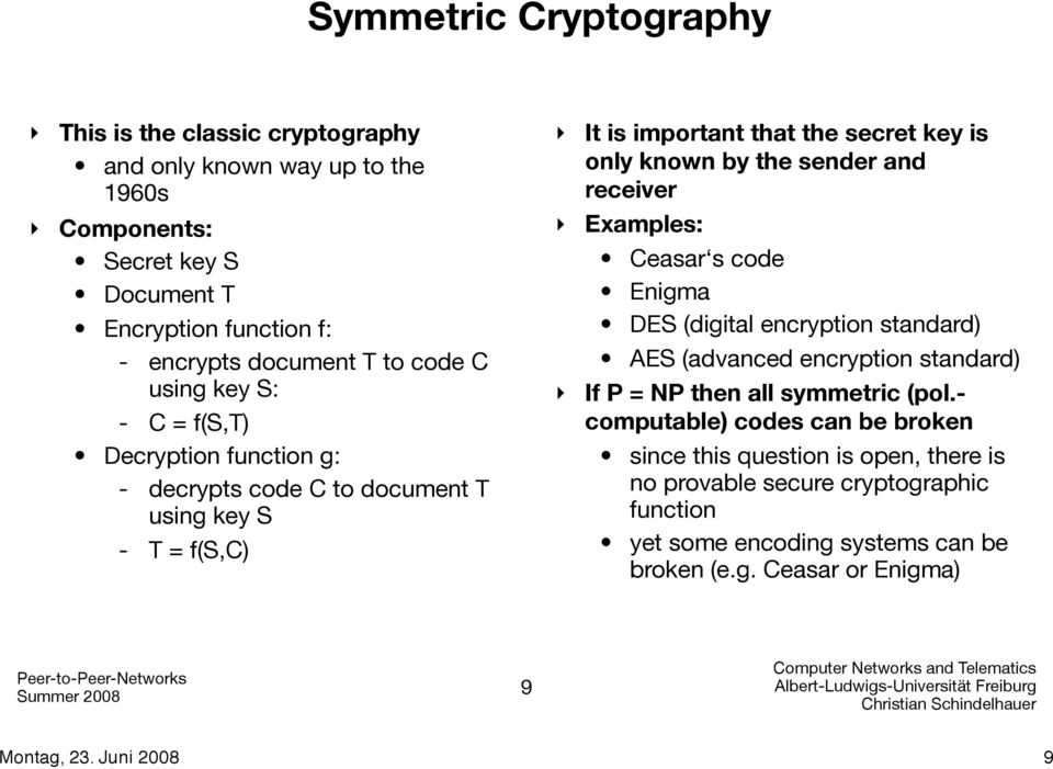 by the sender and receiver Examples: Ceasar s code Enigma DES (digital encryption standard) AES (advanced encryption standard) If P = NP then all symmetric (pol.