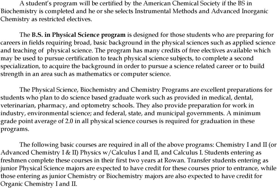 in Physical Science program is designed for those students who are preparing for careers in fields requiring broad, basic background in the physical sciences such as applied science and teaching of